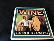 PLACHER OR LARGER COASTER 6 BY 6 WINE CELEBRATE THE GOOD LIFE