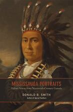 Mississauga Portraits : Ojibwe Voices from Nineteenth-Century Canada by...