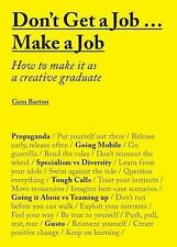 Don't Get a Job... Make a Job : How to Make It As a Creative Graduate by...