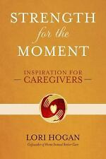 Strength for the Moment: Inspiration for Caregivers, Hogan, Lori, New Book