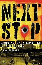 Next Stop: Growing Up Wild-Style in the Bronx by Ivan Sanchez