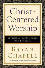 Christ-centered Worship: Letting the Gospel Shape Our Practice by Bryan...