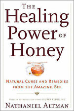 The Healing Power of Honey: Natural Cures and Remedies from the Amazing Bee...