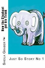 How the Elephant Got His Trunk : Just So Story No 1 by Sheila Graber (2013,...