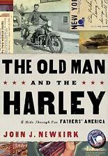 The Old Man and the Harley: A Last Ride Through Our Fathers' America by John J.