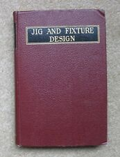 Jig and Fixture Design,  by Franklin Jones, 1942 3rd Ed. HC