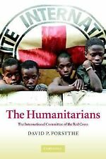 The Humanitarians : The International Committee of the Red Cross by David P....