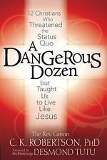 A Dangerous Dozen: 12 Christians Who Threatened the Status Quo but Taught Us to