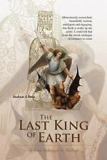 The Last King of Earth : And the Archangel St. Michael by Andreas A. Paris...