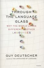 Through the Language Glass : Why the World Looks Different in Other Languages...