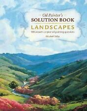 Oil Painter's Solution Book - Landscapes: Over 100 Answers to Your Oil Painting