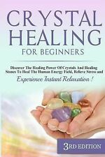 Crystal Healing for Beginners : Discover the Healing Power of Crystals and...