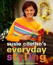 Susie Coelhos Everyday Styling: Easy Tips for Home, Garden, and Entertaining