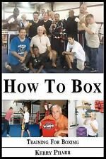 How to Box : A Boxing and Training Handbook by Kerry Pharr (2012, Paperback)