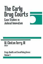 The Early Drug Courts: Case Studies in Judicial Innovation (Drugs, Health, and S
