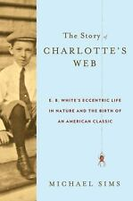 The Story of Charlotte's Web: E. B. White's Eccentric Life in Nature and the Bir