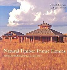 Natural Timber Frame Homes: Building with Wood, Stone, Clay and Straw by Bingha