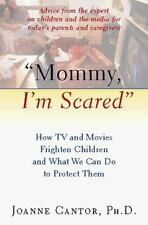 """""""Mommy, I'm Scared"""": How TV and Movies Frighten Children and What We Can Do to P"""