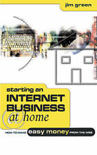 Starting an Internet Business at Home: How to Make Easy Money from the Web Jim G