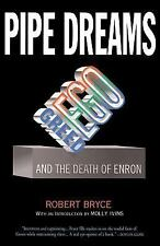 Pipe Dreams: Greed, Ego, and the Death of Enron - Bryce, Robert - Paperback