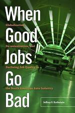 When Good Jobs Go Bad : Globalization, De-Unionization, and Declining Job...
