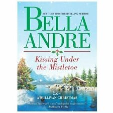 Kissing Under the Mistletoe - Andre, Bella - A Sullivan Christmas Holiday Book