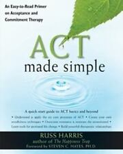 The New Harbinger Made Simple: ACT Made Simple : An Easy-to-Read Primer on...