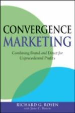 Convergence Marketing: Combining Brand and Direct Marketing for Unprecedented Pr