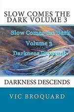 Slow Comes the Dark Volume 3 Darkness Descends by Broquard, Vic -Paperback