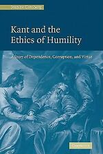 Kant and the Ethics of Humility : A Story of Dependence, Corruption and...