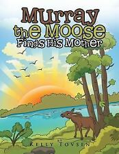 Murray the Moose Finds His Mother by Kelly Tovsen (2015, Paperback)