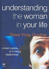 Understanding the Woman in Your Life: A Man's Guide to a Happy Relationship,Gunt