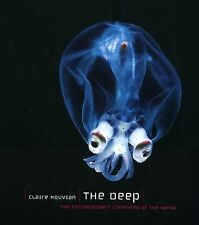 The Deep : The Extraordinary Creatures of the Abyss by Claire Nouvian (2007,...