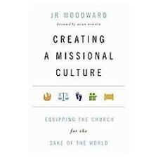 Creating a Missional Culture : Equipping the Church for the Sake of the World...