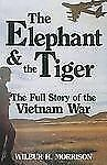 The Elephant and the Tiger: The Full Story of the Vietnam War
