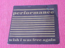 "Performance:  Wish I was free again  Clay Records   7""  New ex shop stock"