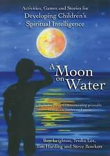 A Moon on Water: Activities, Games and Stories for Developing Children's Spiritu