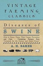 Diseases of Swine - How to Know Them, Their Causes, Prevention and Cure -...