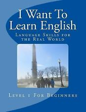I Want to Learn English : Language Skills for the Real World by José Torres...