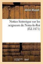 Histoire: Notice Historique Sur les Seigneurs de Noisy-Le-Roi by Adrien...