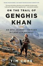 On the Trail of Genghis Khan: An Epic Journey Through the Land of the Nomads by