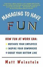 Managing to Have Fun : How Fun at Work Can Motivate Your Employees, Inspire...