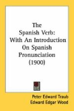 The Spanish Verb : With an Introduction on Spanish Pronunciation (1900) by...
