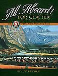 All Aboard! for Glacier: The Great Northern Railway and Glacier National Park b