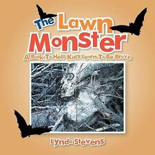 The Lawn Monster : A Book to Help Kids Learn to Be Brave by Lynda Stevens...