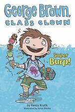 GEORGE BROWN CLASS CLOWN SUPER BURP! BY NANCY KRULIK KIDS CHAPTER PICTURE BOOK