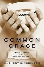 Common Grace: How to Be a Person and Other Spiritual Matters