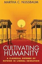 Cultivating Humanity : A Classical Defense of Reform in Liberal Education by...