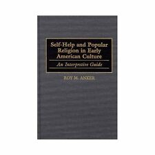 Self-Help and Popular Religion in Early American Culture: An Interpretive Guide