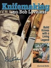 Knifemaking with Bob Loveless : Build Knives with a Living Legend by Hollis